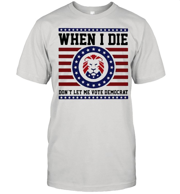 When I die don't Let Me Vote Democrat  Classic Men's T-shirt