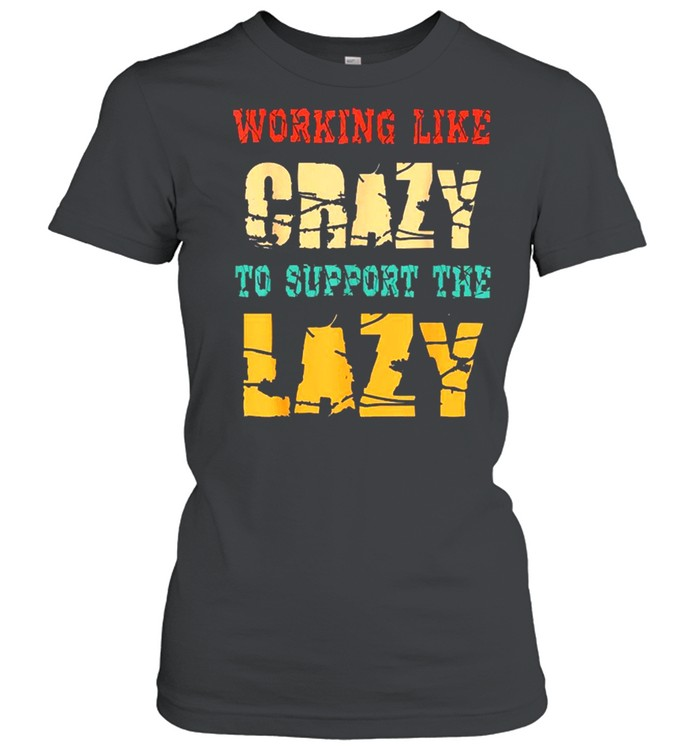 working like crazy to support the lazy vintage  classic womens t shirt