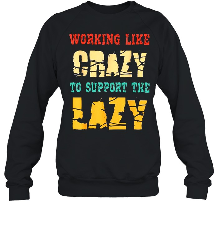working like crazy to support the lazy vintage  unisex sweatshirt