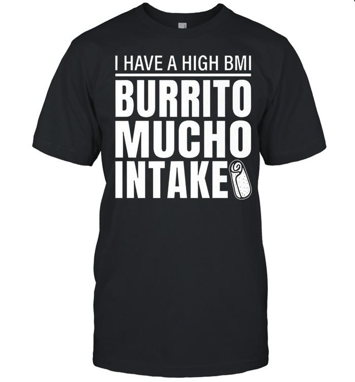 I have high bmi burrito mucho intake shirt Classic Men's T-shirt