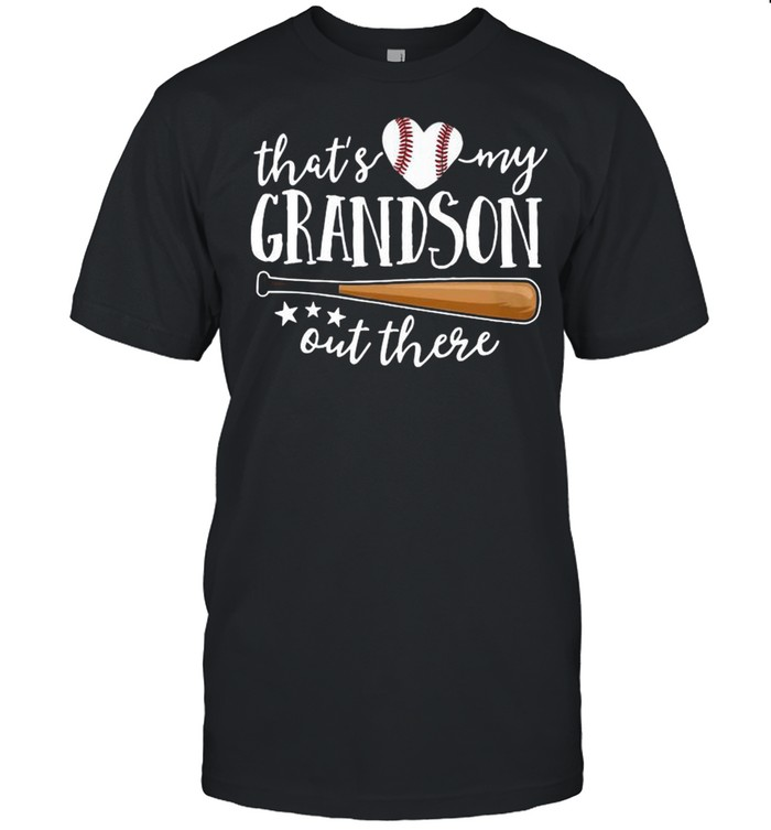 Baseball That's Love My Grandson Out There Happy Mother's Day 2021 shirt Classic Men's T-shirt