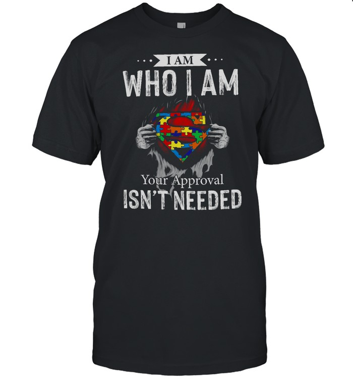 I Am Who I Am Your Approval Isn't Needed shirt Classic Men's T-shirt