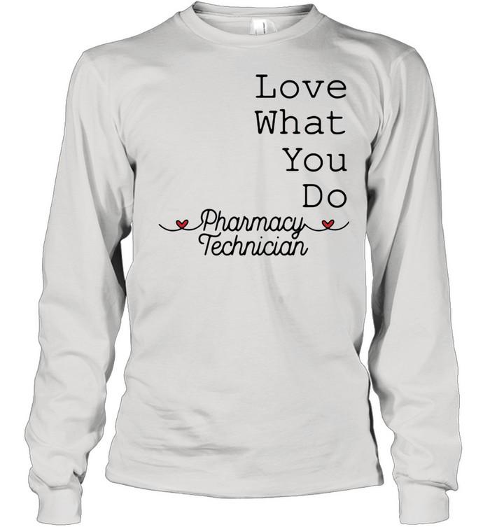 love what you do pharamacy technician  long sleeved t shirt