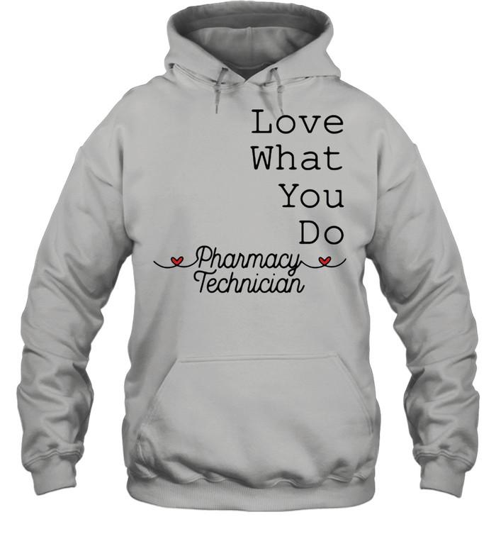 love what you do pharamacy technician  unisex hoodie