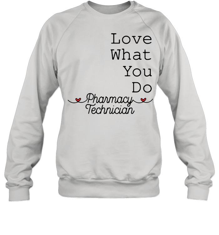 love what you do pharamacy technician  unisex sweatshirt