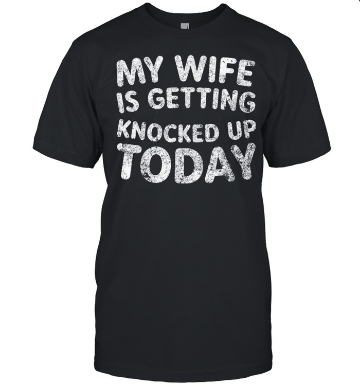My wife is getting knocked up today transfer day shirt Classic Men's T-shirt