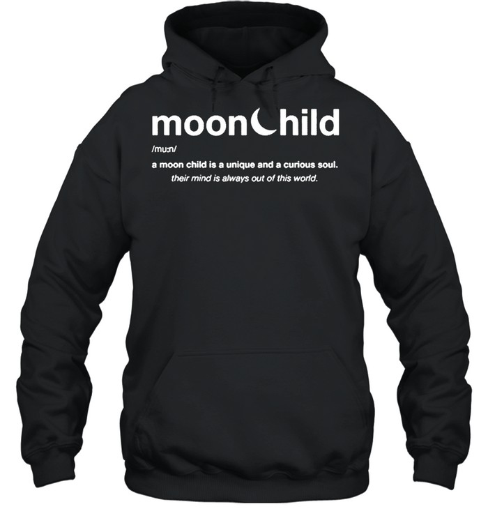 moonchild a moon child is a unique and curious soul 2021 shirt unisex hoodie