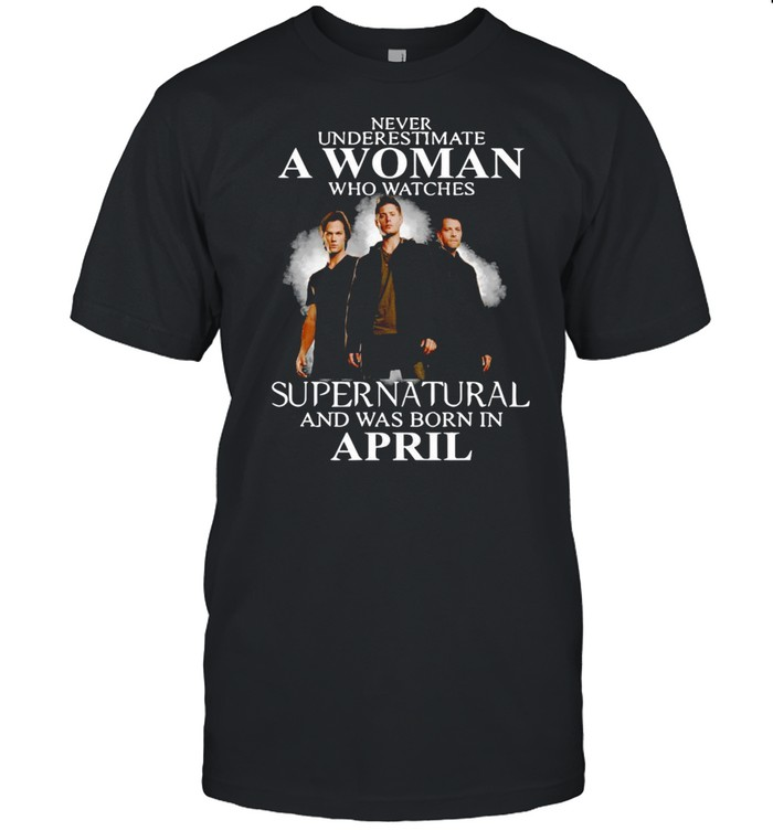 Never Underestimate A Woman Who Watch Supernatural And Was Born In April 2021 shirt Classic Men's T-shirt