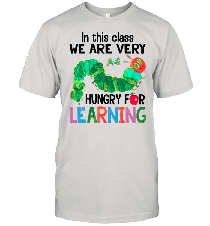In This Class We Are Very Hungry For Learning shirt Classic Men's T-shirt