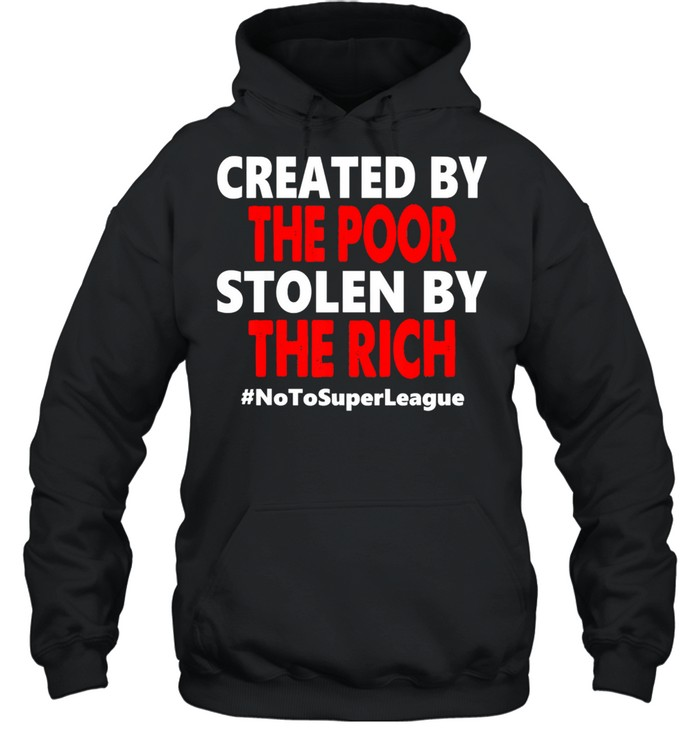 created by the poor stolen by the rich no to super league  unisex hoodie