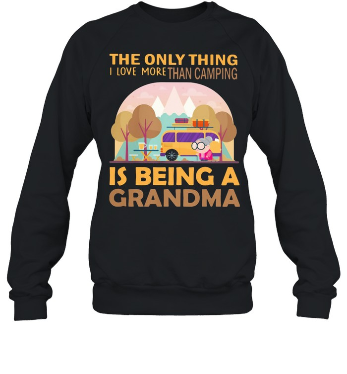 the only thing i love more than camping is being a grandma  unisex sweatshirt
