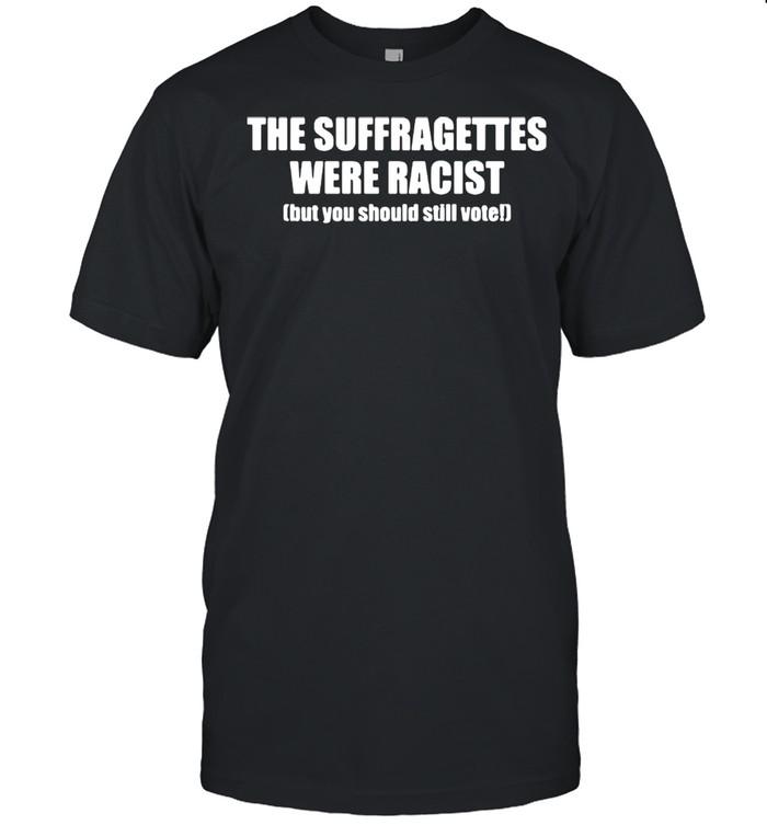 The suffragettes were racist but you should still vote shirt Classic Men's T-shirt
