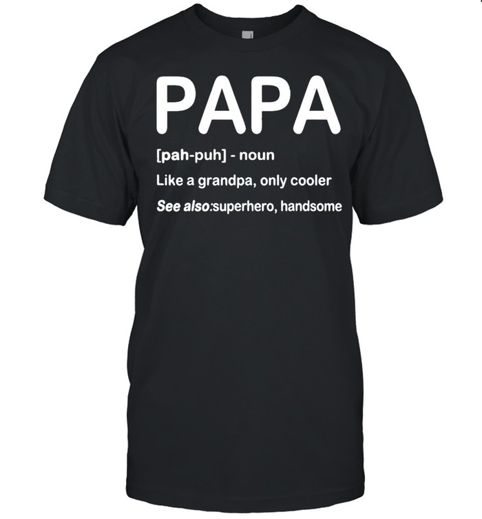 Papa like a grandpa only cooler see also superhero handsome shirt Classic Men's T-shirt
