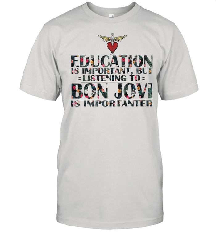 Education is Important But listening to Bon Jovi is Importanter floral shirt Classic Men's T-shirt