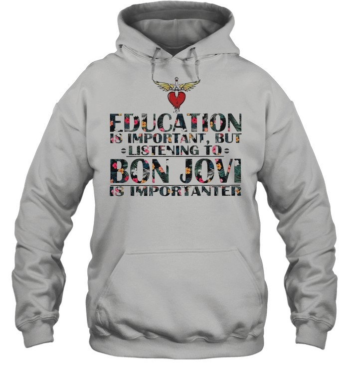 education is important but listening to bon jovi is importanter floral shirt unisex hoodie