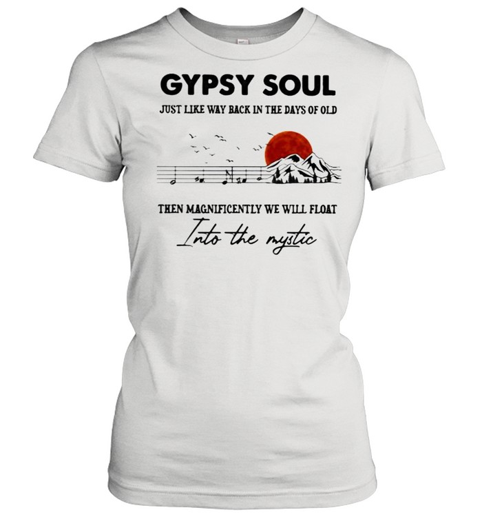 gypsy soul just like way back in the days of old then magnificently we will float into the mystic music mountain blood moon  classic womens t shirt