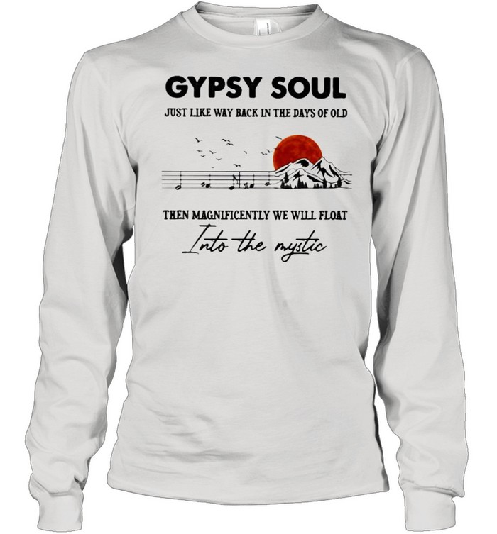 gypsy soul just like way back in the days of old then magnificently we will float into the mystic music mountain blood moon  long sleeved t shirt