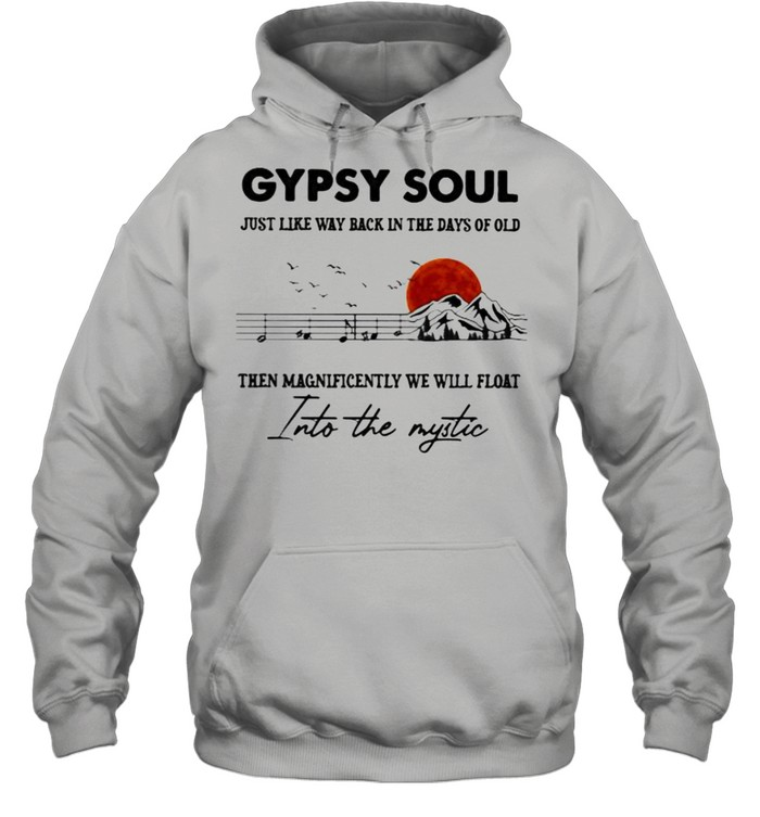 gypsy soul just like way back in the days of old then magnificently we will float into the mystic music mountain blood moon  unisex hoodie