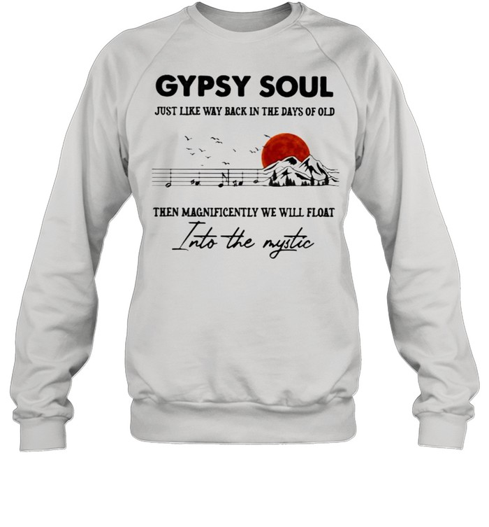 gypsy soul just like way back in the days of old then magnificently we will float into the mystic music mountain blood moon  unisex sweatshirt