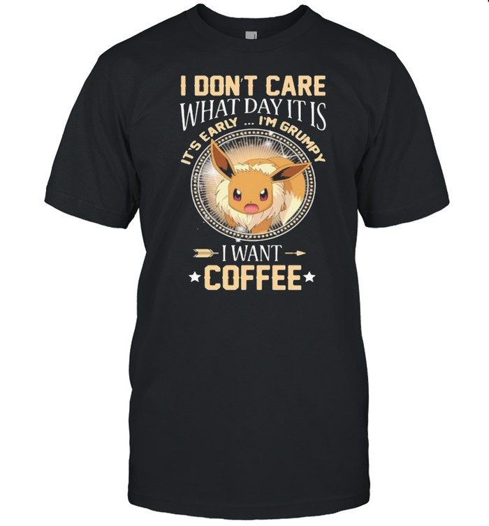 I Don't Care What Day It Is Its Early Im Grumpy I Want Coffee Eevee Pokemon  Classic Men's T-shirt