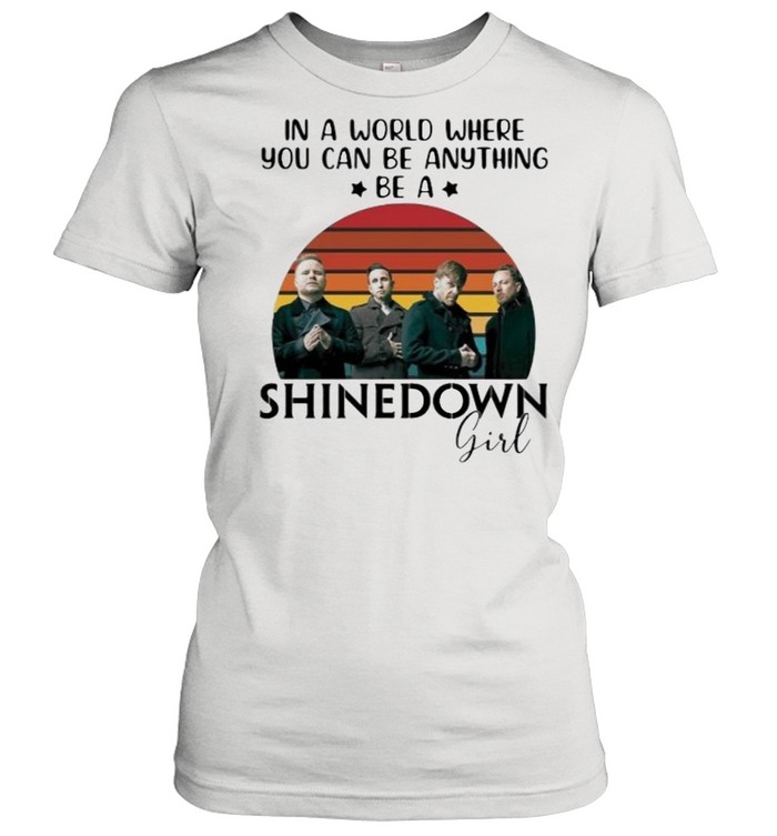 In a world where you can be anything be a Shinedown girl vintage shirt Classic Women's T-shirt