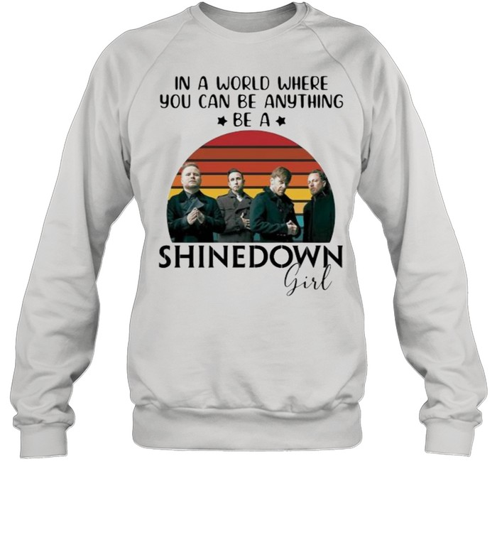 In a world where you can be anything be a Shinedown girl vintage shirt Unisex Sweatshirt