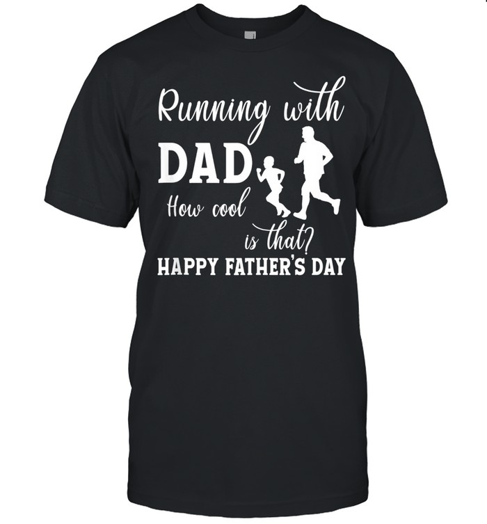 Running With Dad How Cool Is That Fathers Day shirt Classic Men's T-shirt