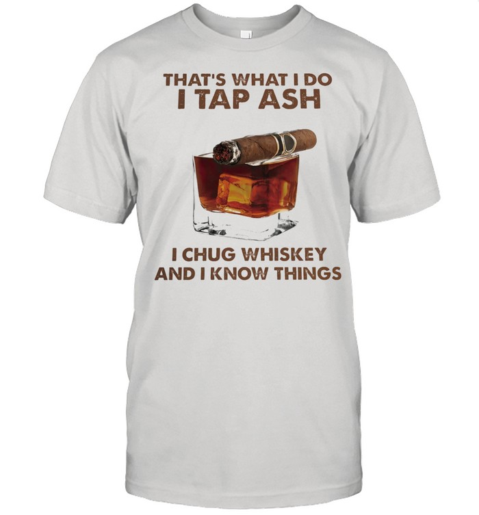 Thats what I do I tap ash I chug whiskey and I know things shirt Classic Men's T-shirt