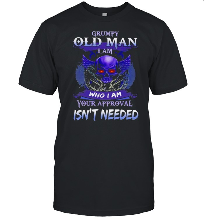 Grumpy Old Man I Am Who I Am Your Approval Isn't Needed Skull  Classic Men's T-shirt