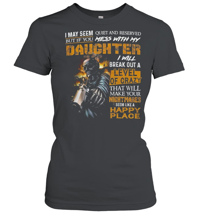skeleton i may seem quiet and reserved but if you mess with my daughter shirt classic womens t shirt