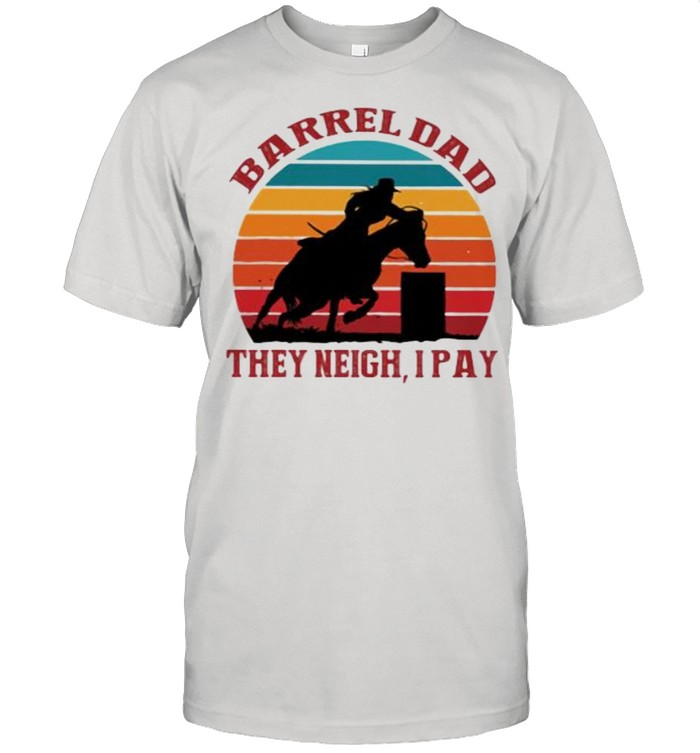 Barrel dad They Neigh I Pay Horse Vintage  Classic Men's T-shirt