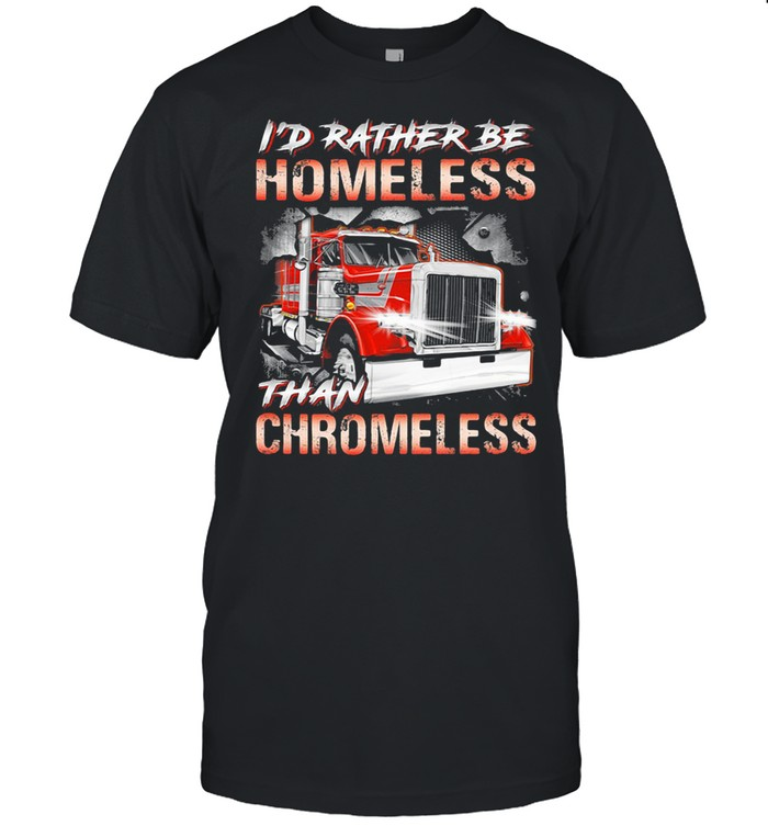 I'd Rather Be Homeless Than Chromeless Truck  Classic Men's T-shirt