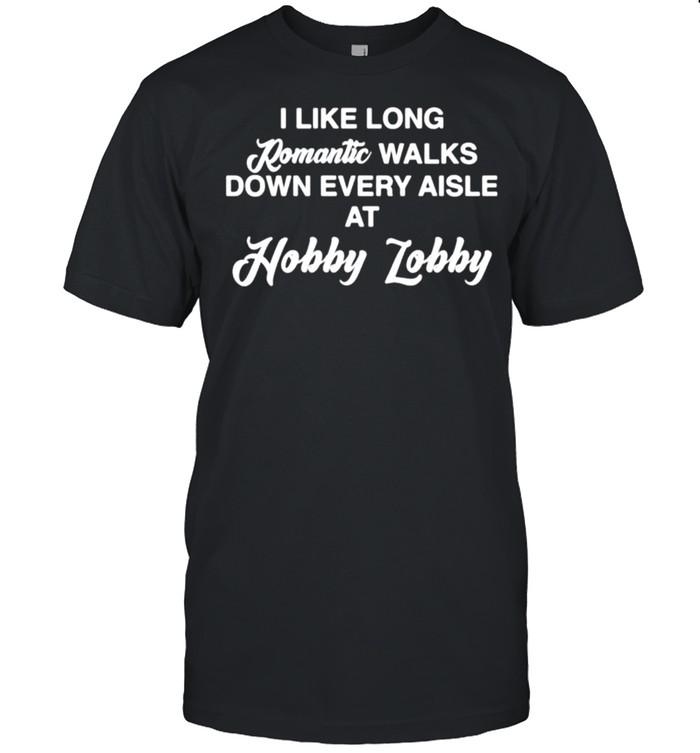 I like long romantic walks down every aisle at hobby lobby shirt Classic Men's T-shirt