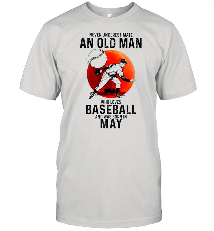 Never Underestimate An Old Man Who Loves Baseball And Was Born In May shirt Classic Men's T-shirt