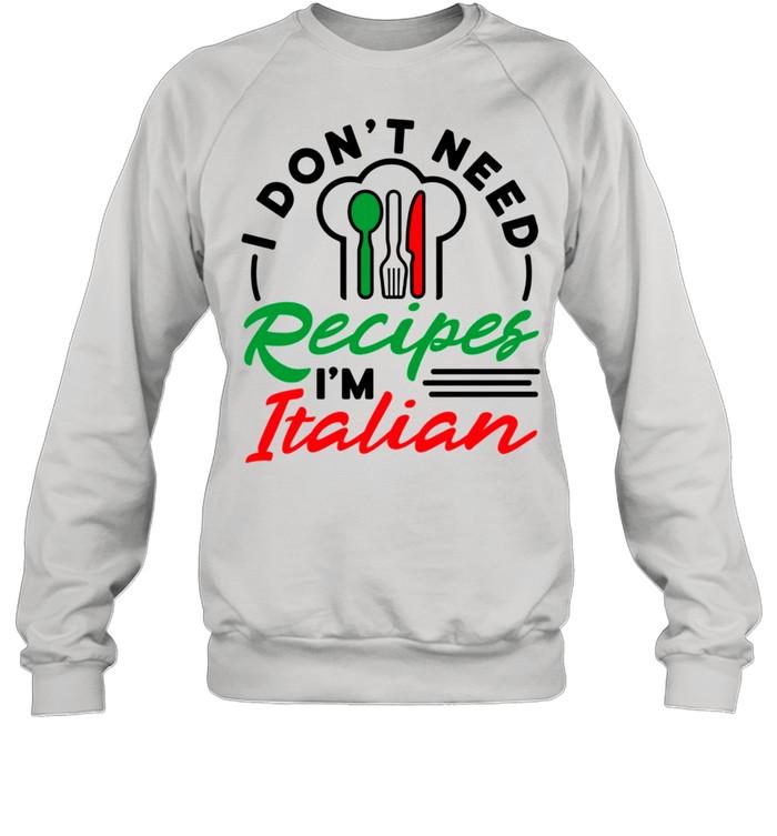 italian mom i dont need recipes shirt unisex sweatshirt