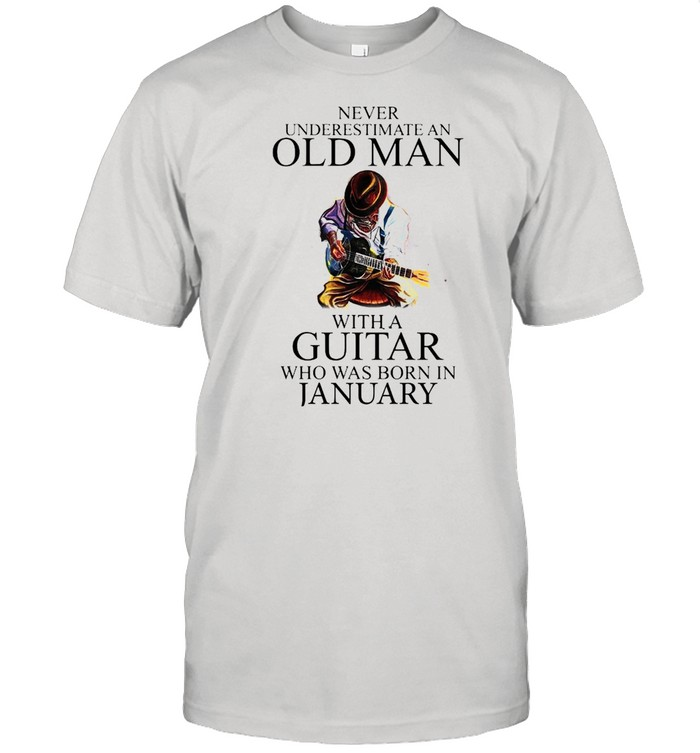Never Underestimate An Old Man With A Guitar Who Was Born In January shirt Classic Men's T-shirt