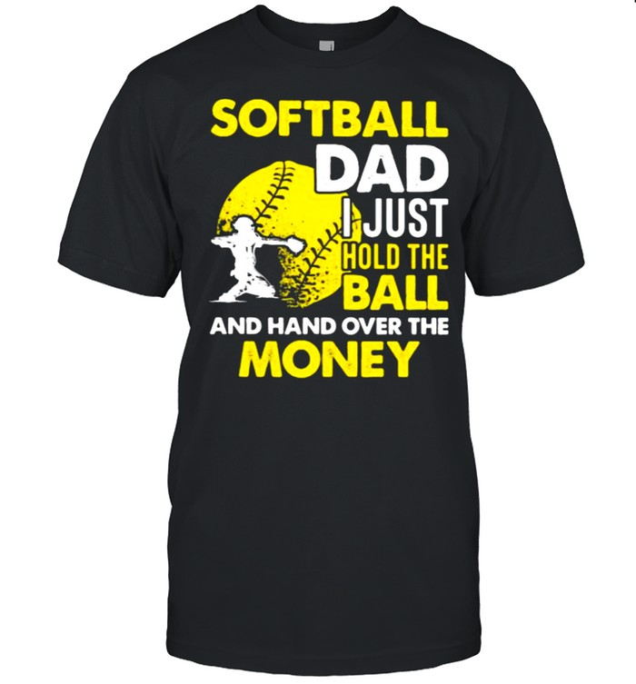 Softball Dad I Just Hold The Ball And Hand Over The Money  Classic Men's T-shirt