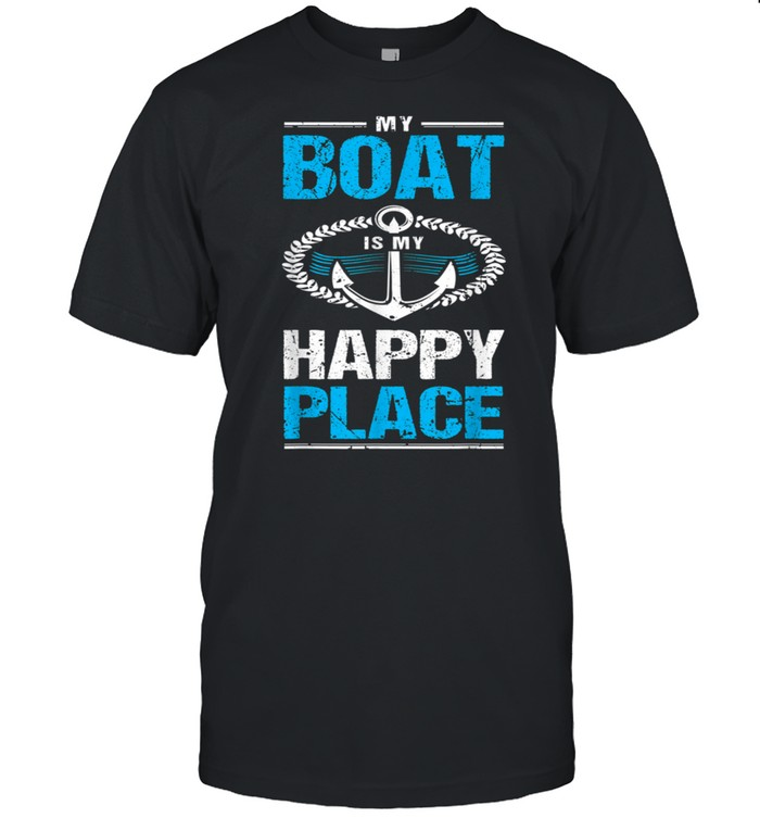 My Boat Is My Happy Place Boating For Boat shirt Classic Men's T-shirt