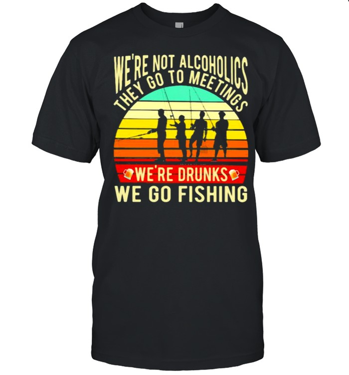 We're Not Alcoholics They Go To Meetings We're Drunks We Go Fishing Vintage  Classic Men's T-shirt