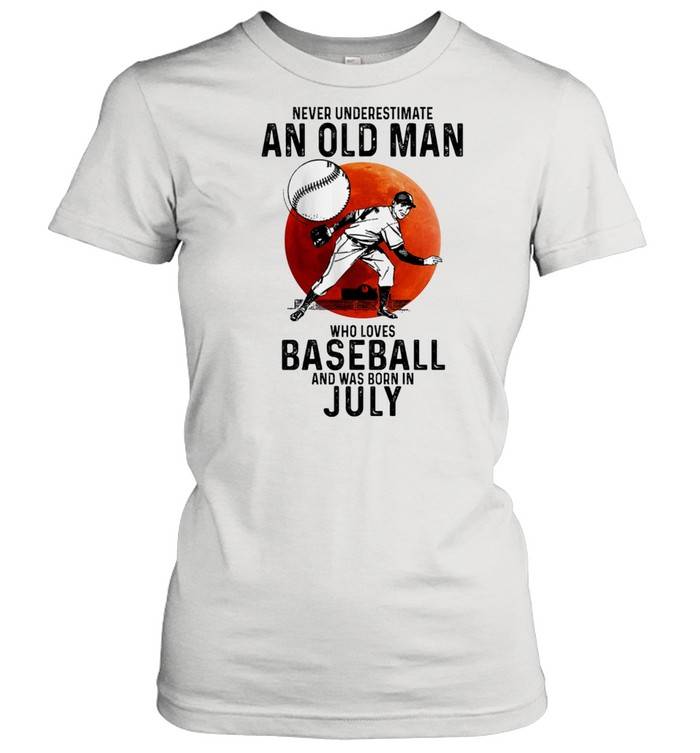 Never Underestimate An Old Man Who Loves Baseball And Was Born In July t-shirt Classic Women's T-shirt