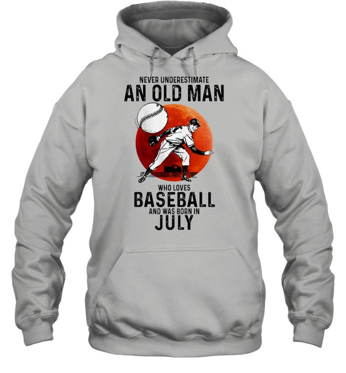 Never Underestimate An Old Man Who Loves Baseball And Was Born In July t-shirt Unisex Hoodie