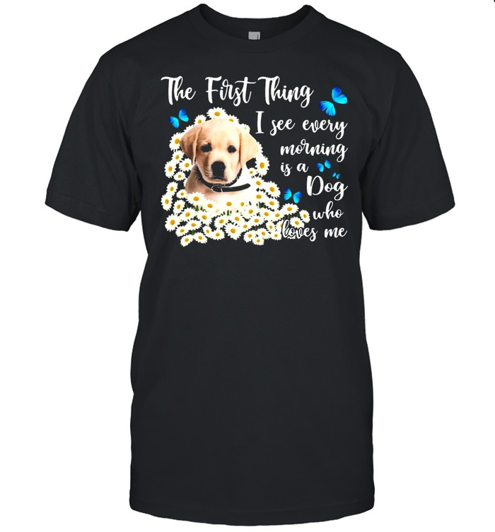 Yellow Goldador The First Thing I See Every Morning Is A Dog Who Loves Me T-shirt Classic Men's T-shirt