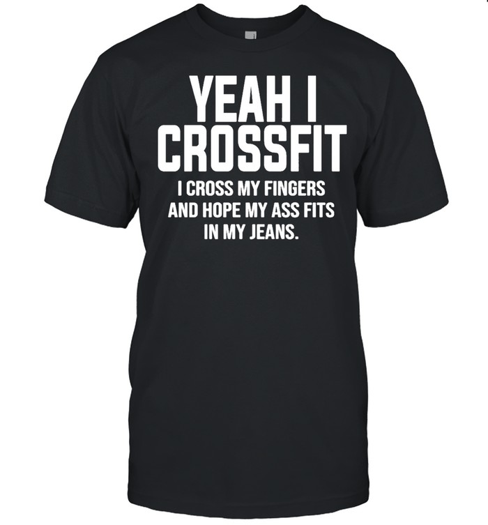 Yeah I Crossfit I Cross My Fingers And Hope My Ass Fits In My Jeans Classic shirt Classic Men's T-shirt
