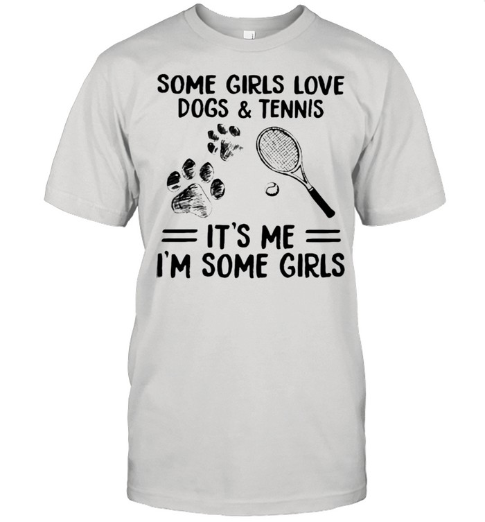 Some Girls Love Dogs And Tennis IT's Me I'm Some Girls  Classic Men's T-shirt