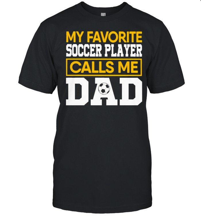My favorite soccer player calls me dad shirt Classic Men's T-shirt
