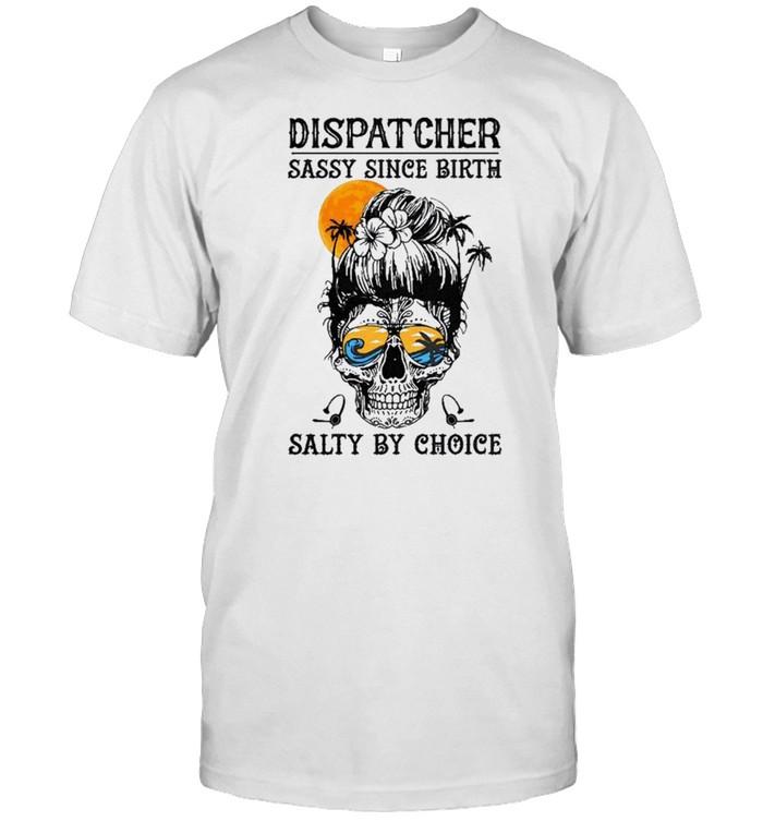 Dispatcher sassy since birth salty by choice shirt Classic Men's T-shirt