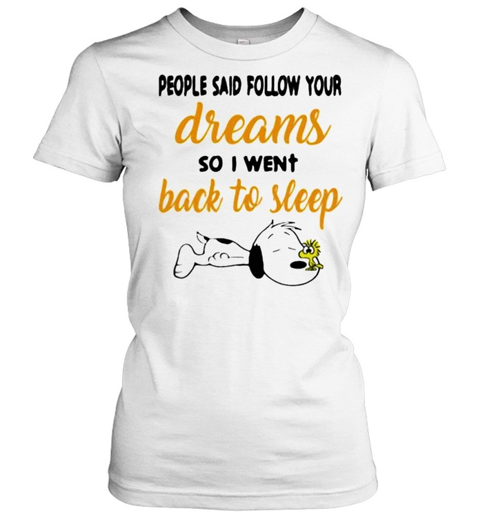 people said follow your dreams so i went back to sleep snoopy shirt classic womens t shirt