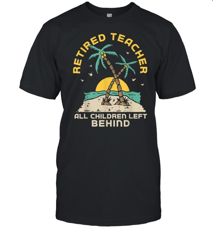 Retired Teacher All Children Left Behind Retirement shirt Classic Men's T-shirt