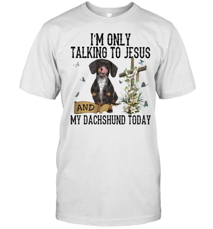 I'm Only Talking To Jesus And My Dachshund Today Butterfly  Classic Men's T-shirt