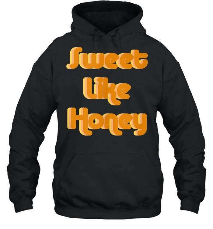 Sweet Like Honey shirt Unisex Hoodie